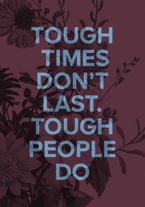 Tough times don't last A3 poster I LOVE MY TYPE